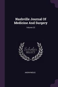 Книга под заказ: «Nashville Journal Of Medicine And Surgery; Volume 22»