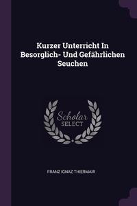 Книга под заказ: «Kurzer Unterricht In Besorglich- Und Gefährlichen Seuchen»