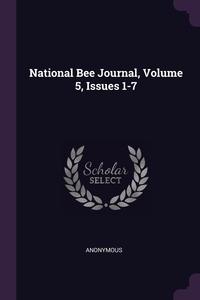 Книга под заказ: «National Bee Journal, Volume 5, Issues 1-7»