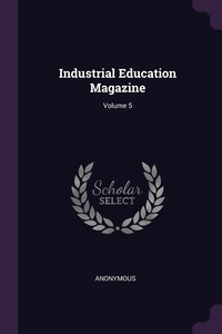 Книга под заказ: «Industrial Education Magazine; Volume 5»