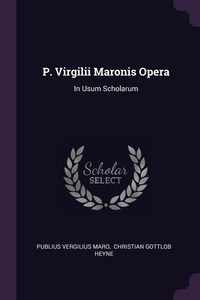 P. Virgilii Maronis Opera: In Usum Scholarum, Publius Vergilius Maro, Christian Gottlob Heyne обложка-превью