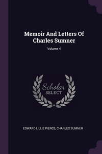 Книга под заказ: «Memoir And Letters Of Charles Sumner; Volume 4»