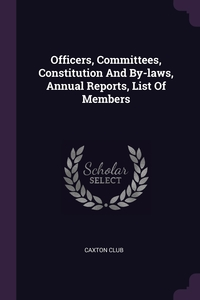 Книга под заказ: «Officers, Committees, Constitution And By-laws, Annual Reports, List Of Members»