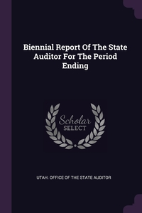 Книга под заказ: «Biennial Report Of The State Auditor For The Period Ending»