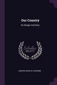 Our Country: Its Danger And Duty, Andrew Adgate Lipscomb обложка-превью