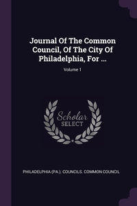 Книга под заказ: «Journal Of The Common Council, Of The City Of Philadelphia, For ...; Volume 1»