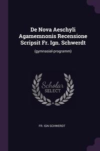 Книга под заказ: «De Nova Aeschyli Agamemnonis Recensione Scripsit Fr. Ign. Schwerdt»
