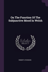 On The Function Of The Subjunctive Mood In Welsh, Robert Atkinson обложка-превью