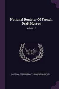 Книга под заказ: «National Register Of French Draft Horses; Volume 12»