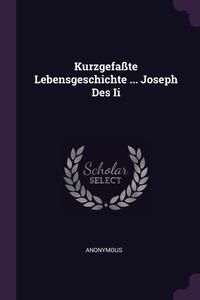 Книга под заказ: «Kurzgefaßte Lebensgeschichte ... Joseph Des Ii»