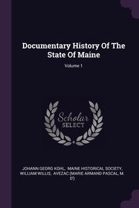 Documentary History Of The State Of Maine; Volume 1, Johann Georg Kohl, Maine Historical Society, William Willis обложка-превью