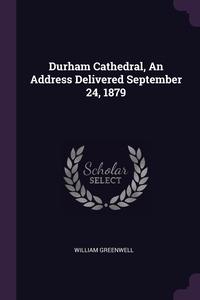 Durham Cathedral, An Address Delivered September 24, 1879, William Greenwell обложка-превью