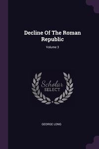 Decline Of The Roman Republic; Volume 3, George Long обложка-превью
