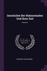 Geschichte Der Hohenstaufen Und Ihrer Zeit; Volume 2, Friedrich von Raumer обложка-превью