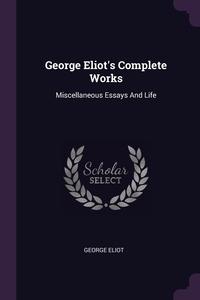 George Eliot's Complete Works: Miscellaneous Essays And Life, George Eliot обложка-превью