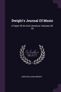 Dwight's Journal Of Music: A Paper Of Art And Literature, Volumes 29-30, John Sullivan Dwight обложка-превью