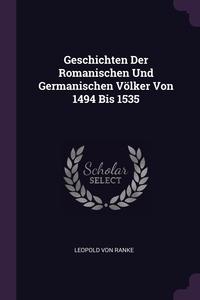 Geschichten Der Romanischen Und Germanischen Völker Von 1494 Bis 1535, Leopold von Ranke обложка-превью