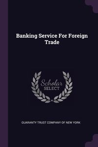 Banking Service For Foreign Trade, Guaranty Trust Company of New York обложка-превью
