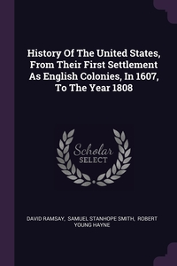 History Of The United States, From Their First Settlement As English Colonies, In 1607, To The Year 1808, David Ramsay, Samuel Stanhope Smith, Robert Young Hayne обложка-превью