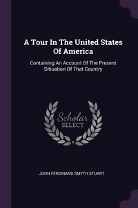 A Tour In The United States Of America: Containing An Account Of The Present Sitiuation Of That Country, John Ferdinand Smyth Stuart обложка-превью