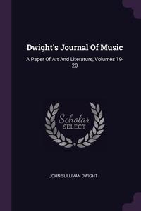 Dwight's Journal Of Music: A Paper Of Art And Literature, Volumes 19-20, John Sullivan Dwight обложка-превью