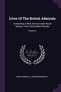 Lives Of The British Admirals: Containing A New And Accurate Naval History, From The Earliest Periods; Volume 4, John Campbell, John Berkenhout обложка-превью