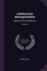 Lehrbuch Der Naturgeschichte: Blüthen Und Frucht-pflanzen; Volume 2, Lorenz Oken обложка-превью