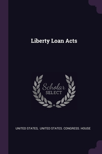 Liberty Loan Acts, United States, United States. Congress. House обложка-превью