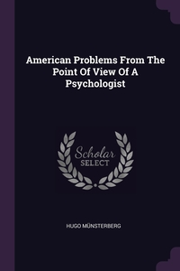 American Problems From The Point Of View Of A Psychologist, Hugo Munsterberg обложка-превью