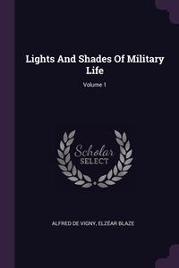 Lights And Shades Of Military Life; Volume 1, Alfred de Vigny, Elzear Blaze обложка-превью