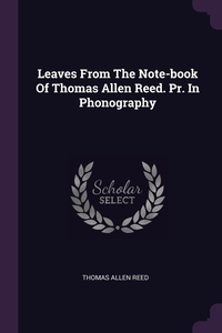 Leaves From The Note-book Of Thomas Allen Reed. Pr. In Phonography, Thomas Allen Reed обложка-превью
