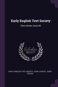 Early English Text Society: Extra Series, Issue 60, Early English Text Society, John Lydgate, Josef Schick обложка-превью