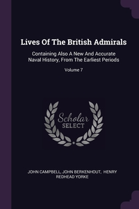 Lives Of The British Admirals: Containing Also A New And Accurate Naval History, From The Earliest Periods; Volume 7, John Campbell, John Berkenhout, Henry Redhead Yorke обложка-превью