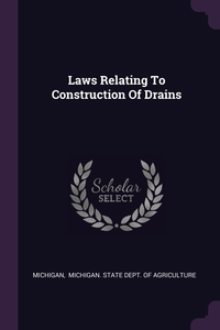 Laws Relating To Construction Of Drains, Michigan, Michigan. State Dept. of Agriculture обложка-превью