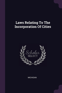 Laws Relating To The Incorporation Of Cities, Michigan обложка-превью