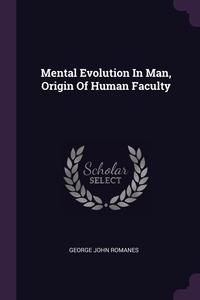 Mental Evolution In Man, Origin Of Human Faculty, George John Romanes обложка-превью