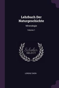 Lehrbuch Der Naturgeschichte: Mineralogie; Volume 1, Lorenz Oken обложка-превью