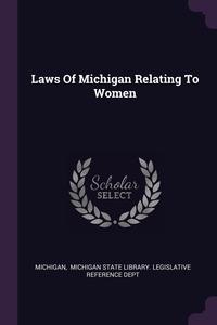 Laws Of Michigan Relating To Women, Michigan, Michigan State Library. Legislative Ref обложка-превью