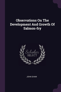 Observations On The Development And Growth Of Salmon-fry, John Shaw обложка-превью