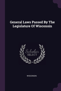 General Laws Passed By The Legislature Of Wisconsin, Wisconsin обложка-превью