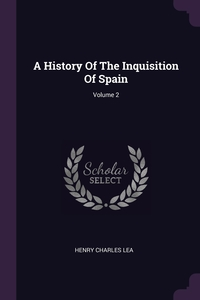 A History Of The Inquisition Of Spain; Volume 2, Henry Charles Lea обложка-превью