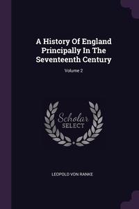 A History Of England Principally In The Seventeenth Century; Volume 2, Leopold von Ranke обложка-превью