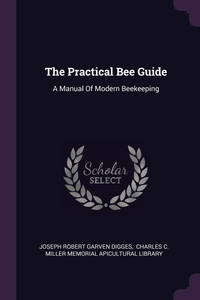 The Practical Bee Guide: A Manual Of Modern Beekeeping, Joseph Robert Garven Digges, Charles C. Miller Memorial Apicultural обложка-превью