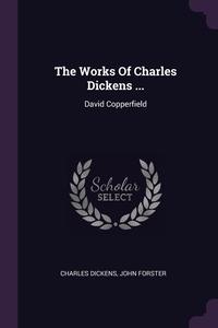 The Works Of Charles Dickens ...: David Copperfield, Чарльз Диккенс, John Forster обложка-превью