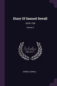 Diary Of Samuel Sewall: 1674-1729; Volume 3, Samuel Sewall обложка-превью