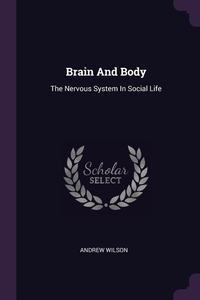 Brain And Body: The Nervous System In Social Life, Andrew Wilson обложка-превью