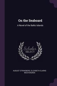 On the Seaboard: A Novel of the Baltic Islands, August Strindberg, Elizabeth Clarke Westergren обложка-превью
