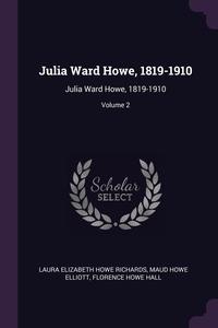 Julia Ward Howe, 1819-1910: Julia Ward Howe, 1819-1910; Volume 2, Laura Elizabeth Howe Richards, Maud Howe Elliott, Florence Howe Hall обложка-превью