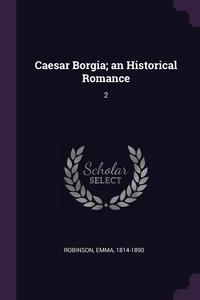 Книга под заказ: «Caesar Borgia; an Historical Romance»