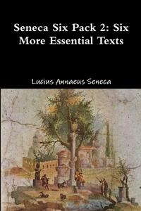 Seneca Six Pack 2: Six More Essential Texts, Lucius Annaeus Seneca обложка-превью